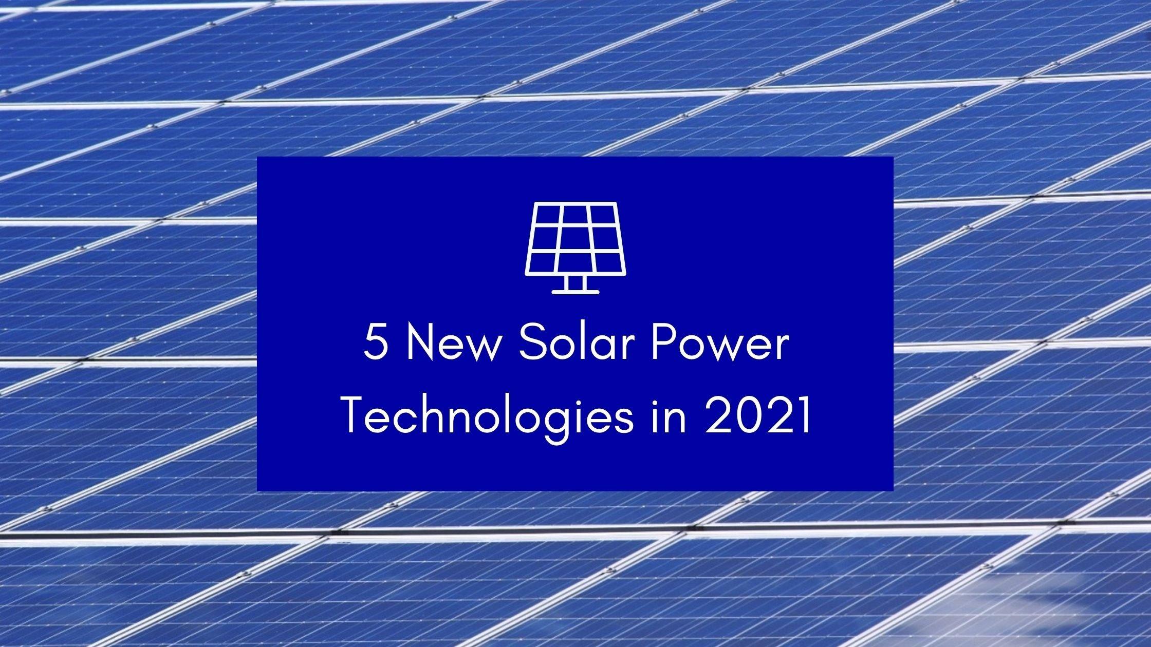New Solar Power Technologies in 2021