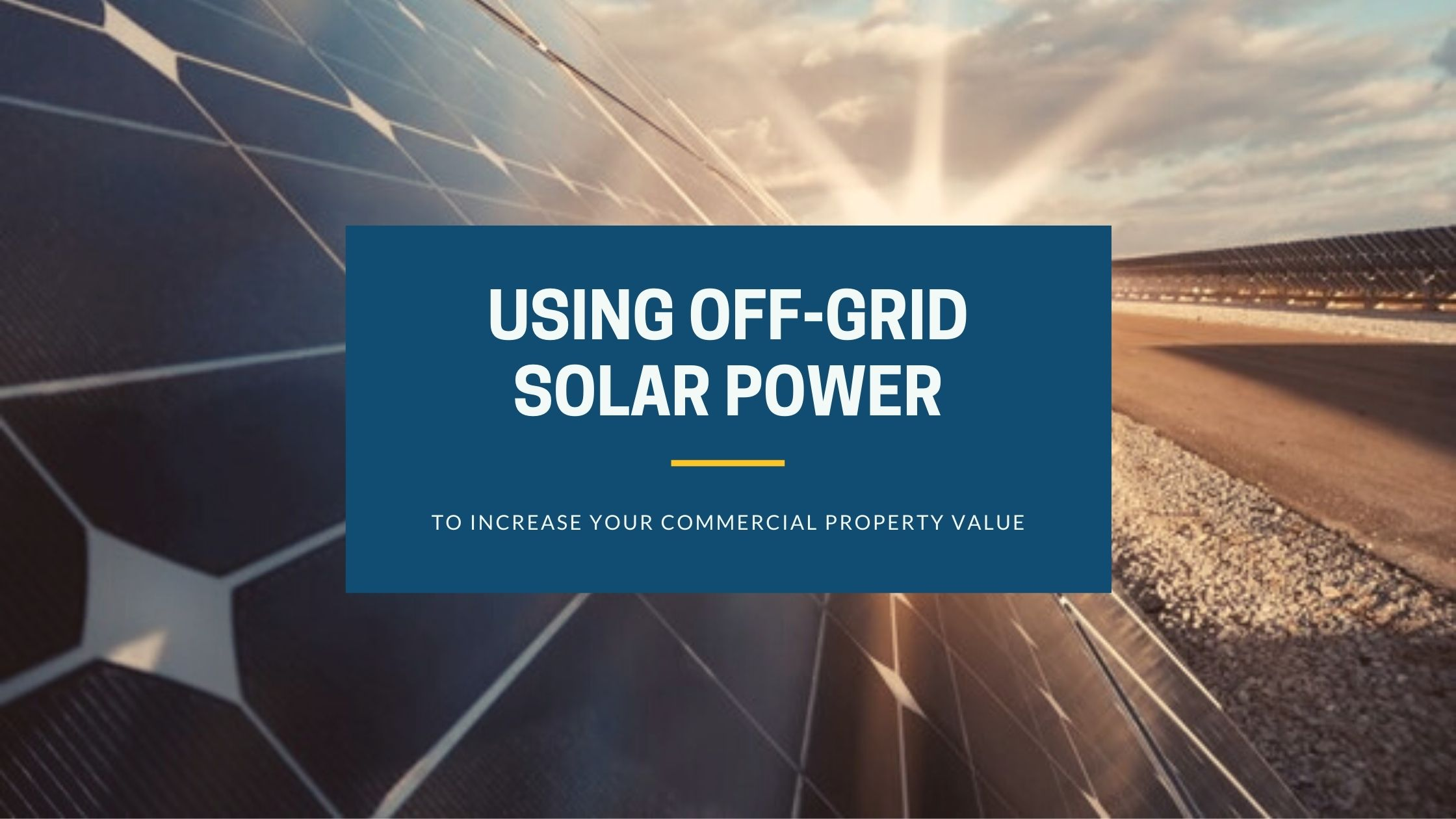 Off-Grid Solar Power  to increase your commercial property value