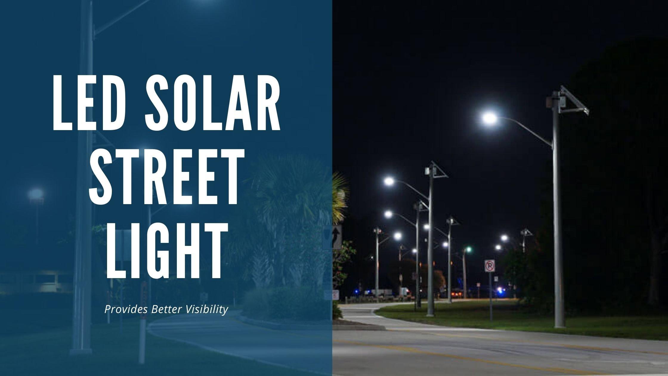 An LED Solar Street Light Provides Better Visibility