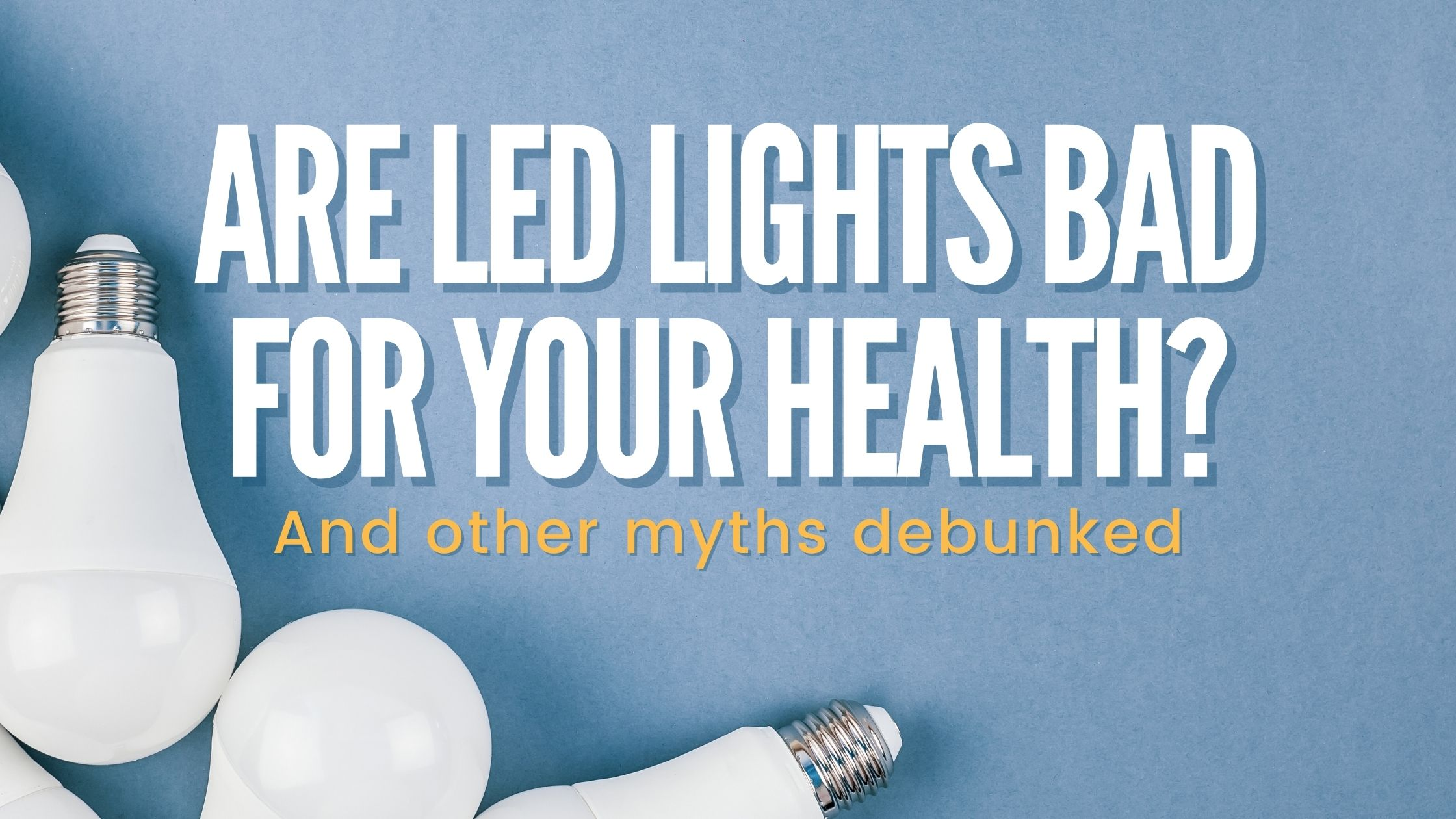 Are LED Lights Bad for Your Health