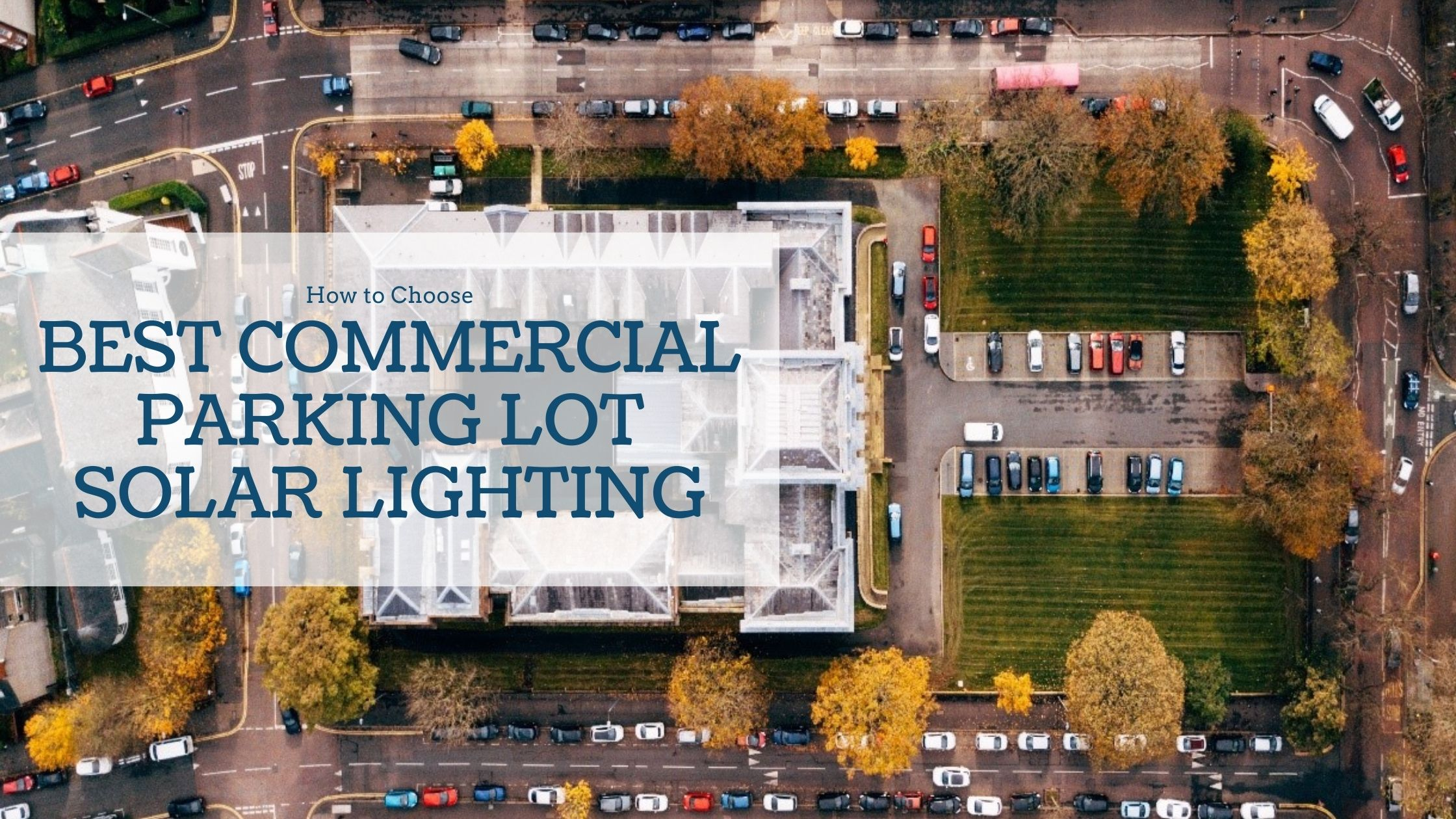How to Choose the Best Commercial Parking Lot Solar Lighting