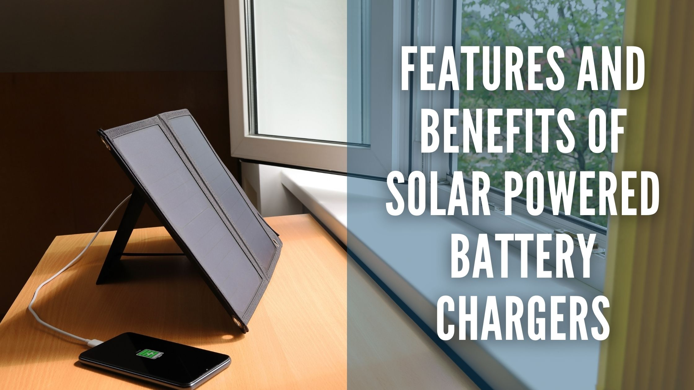 Features and Benefits of Solar Powered Battery Chargers