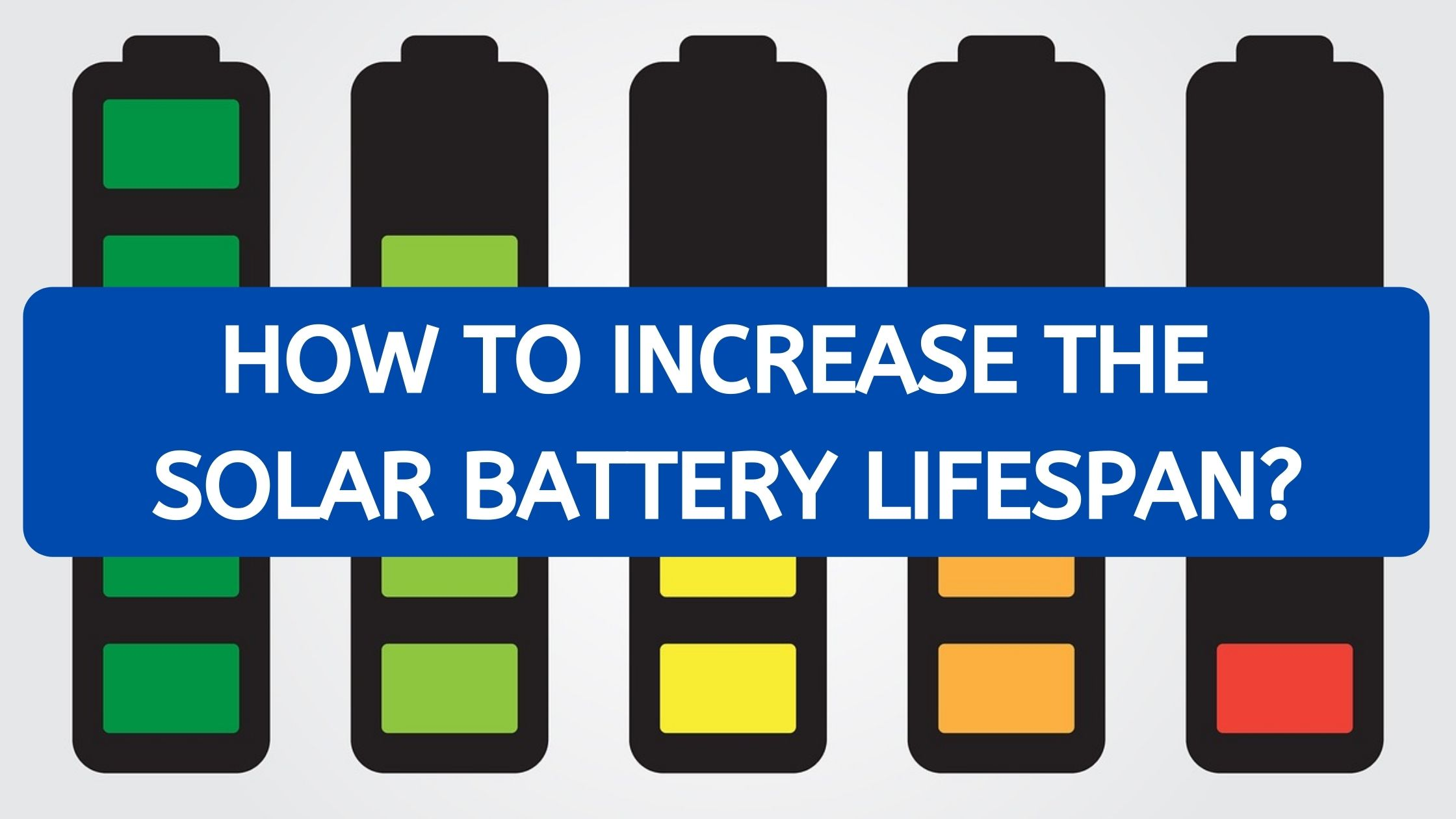 How to Increase the Solar Battery Lifespan