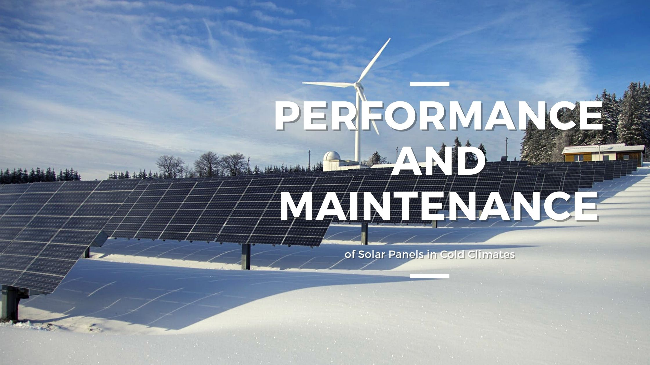 Performance and Maintenance of Solar Panels in Cold Climates