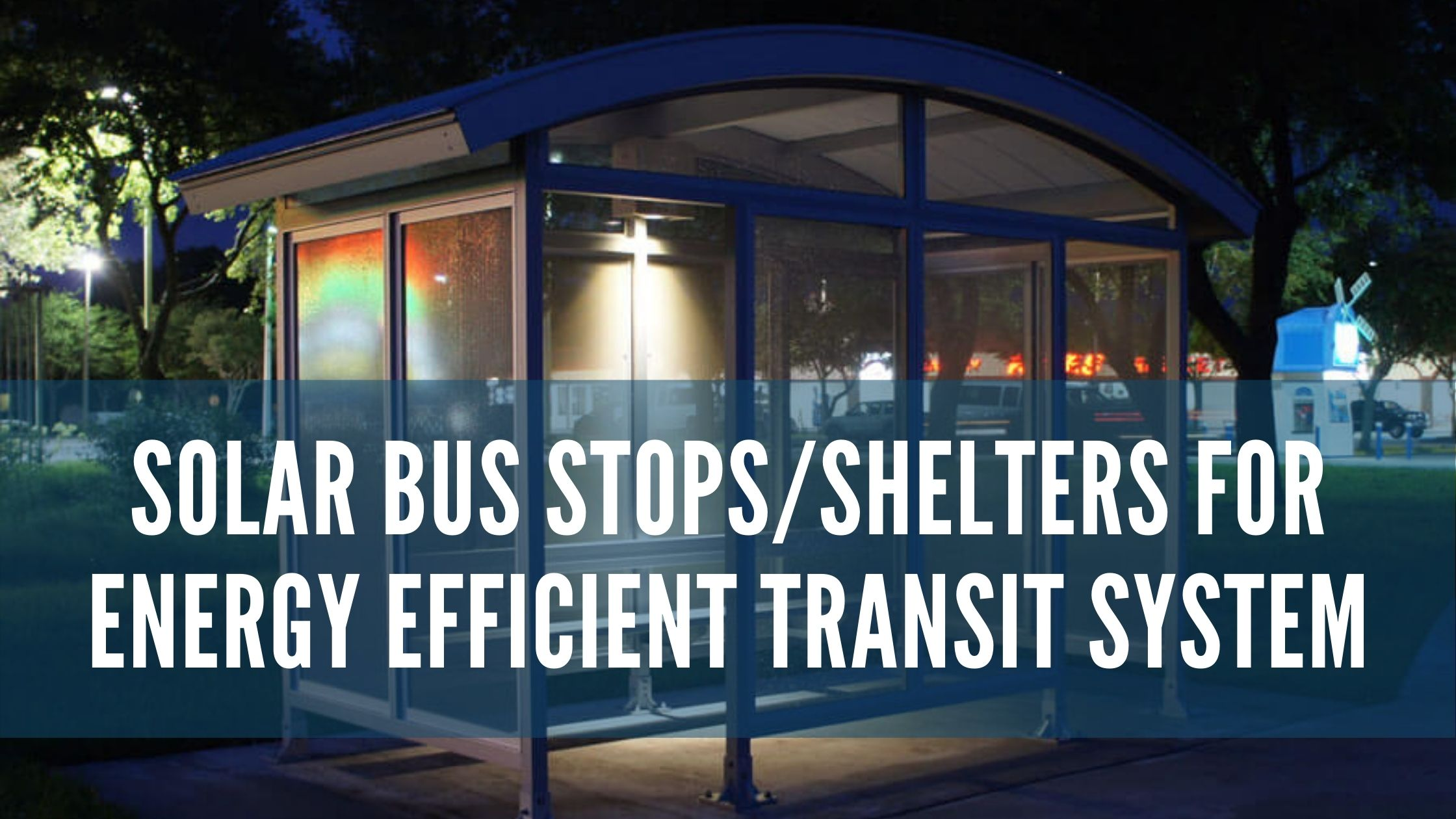 Solar Bus Stops/Shelters for Energy Efficient Transit System