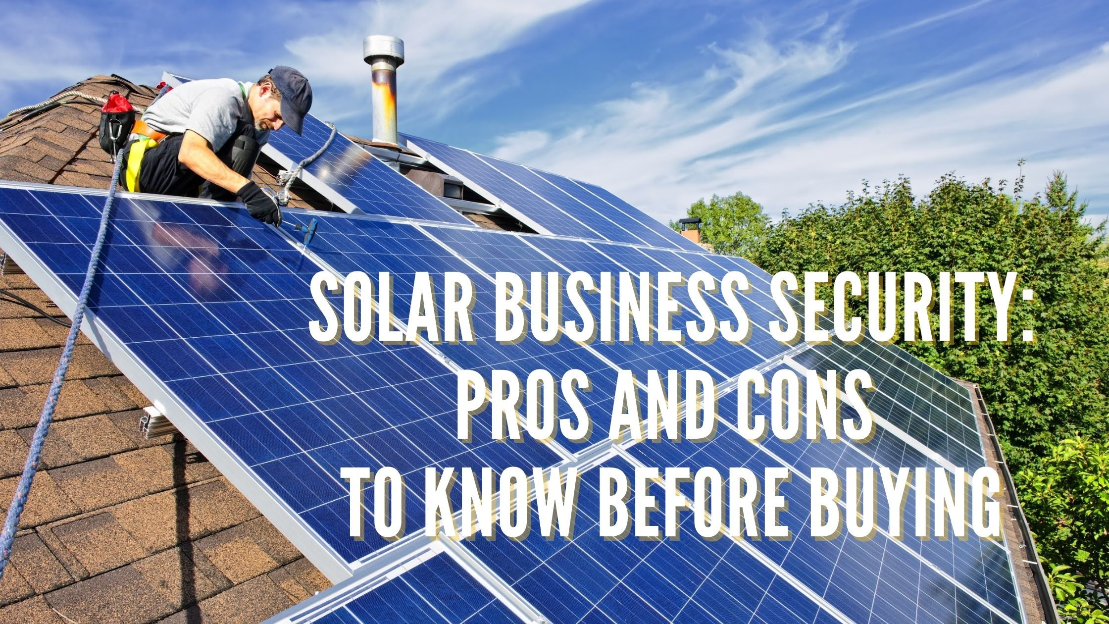 Solar Business Security Pros and Cons to Know Before Buying