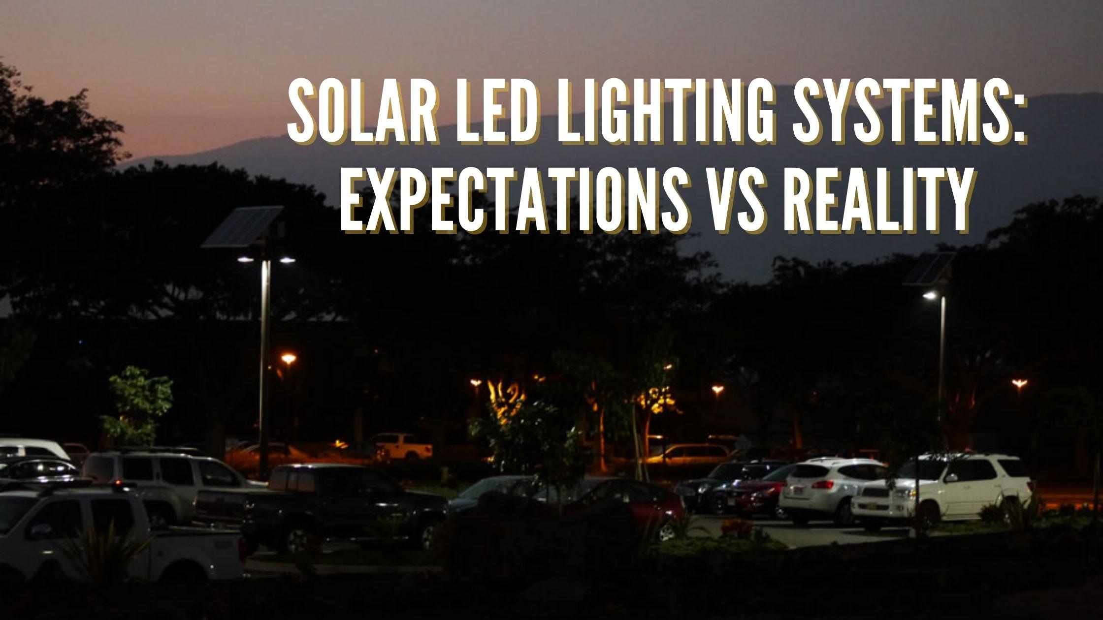 Solar LED Lighting Systems Expectations vs Reality