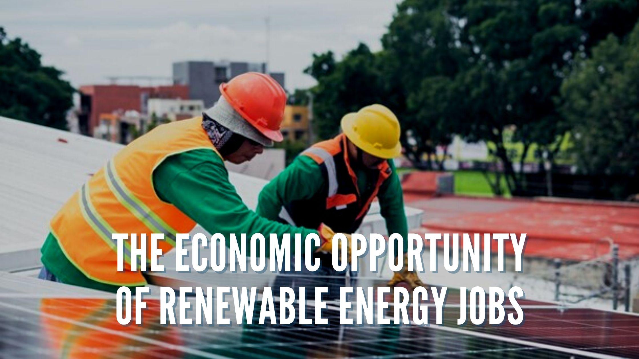 The Economic Opportunity of Renewable Energy Jobs