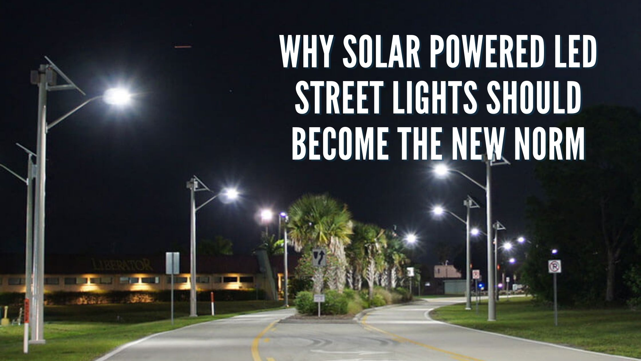 Why Solar Powered LED Street Lights Should Become the New Norm